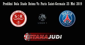 Prediksi Bola Stade Reims Vs Paris Saint-Germain 25 Mei 2019